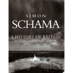 A History of Britain: At the Edge of the World 3000 B.C. - 1603 A.D.: Schama, Simon
