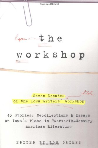 9780786886722: The Workshop: Seven Decades of the Iowa Writers Workshop - 43 Stories, Recollections, & Essays on Iowa's Place in Twentieth-Century American Literature