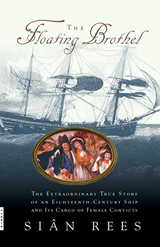 9780786886746: The Floating Brothel: The Extraordinary True Story of an Eighteenth-Century Ship and Its Cargo of Female Convicts