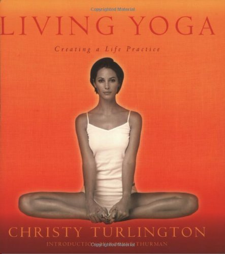 9780786886883: Living Yoga: Creating A Life Practice