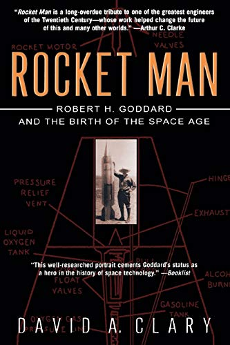Rocket Man: Robert H. Goddard and the Birth of the Space Age: Clary, David A.