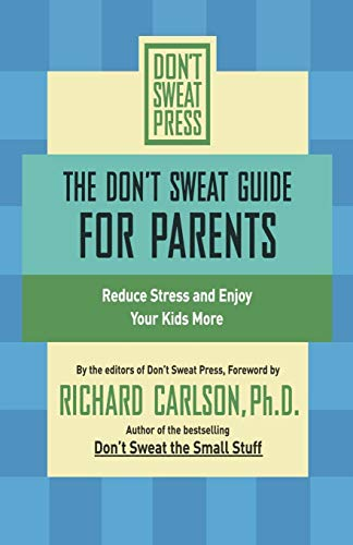 9780786887187: The Don't Sweat Guide for Parents: Reduce Stress and Enjoy Your Kids More (Don't Sweat Guides)