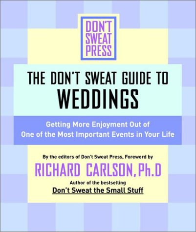 The Don't Sweat Guide For Weddings: Get More Enjoyment Out of One of the Most Important Events...
