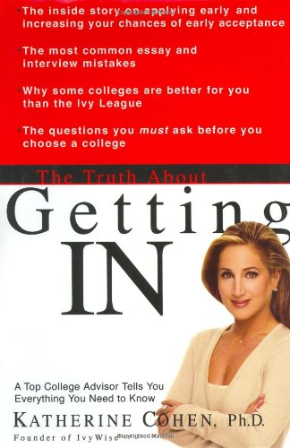 9780786887477: The Truth About Getting In: A Top College Advisor Tells You Everything You Need to Know