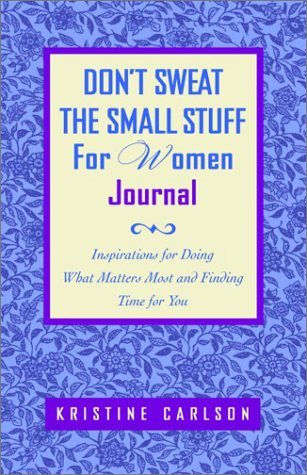 Don't Sweat the Small Stuff for Women: Carlson, Kristine