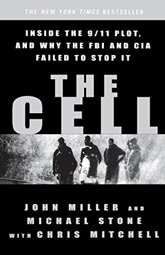 THE CELL - Inside the 9/11 Plot, and Why the FBI and CIA Failed to Stop It.: Miller John/ ...