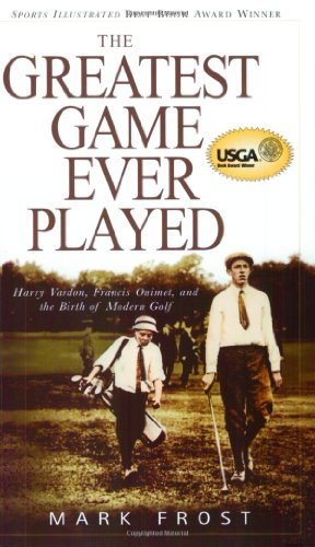9780786888009: The Greatest Game Ever Played: Harry Vardon, Francis Ouimet, and the Birth of Modern Golf