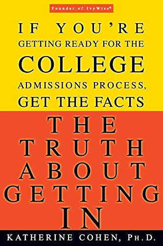 9780786888498: The Truth About Getting In: A Top College Advisor Tells You Everything You Need to Know