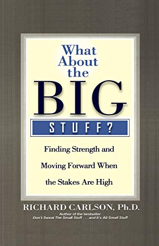 What About the Big Stuff?: Finding Strength and Moving Forward When the Stakes Are High (9780786888801) by Richard Carlson