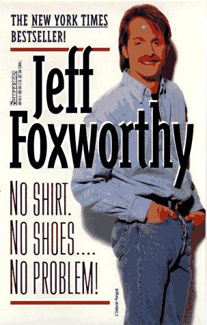 No Shirt. No Shoes.No Problem!: Foxworthy, Jeff