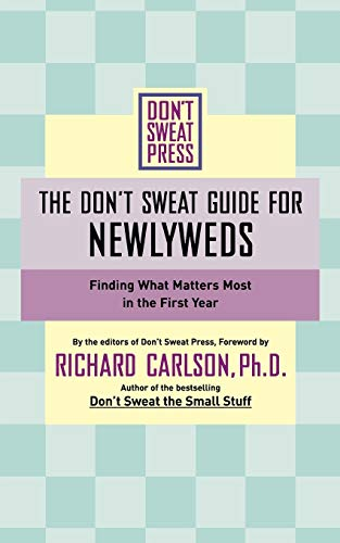 The Don't Sweat Guide For Newlyweds: Finding What Matters Most in the First Year (Don't Sweat Gui...
