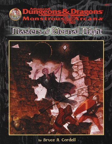 Masters of Eternal Night (Advanced Dungeons & Dragons/Monstrous Arcana Accessory): Cordell...