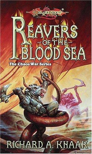 The Chaos War Series: Reavers of the Blood Sea (Dragonlance): Knaak, Richard A.