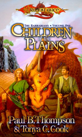 Children of the Plains (Dragonlance Barbarians, Vol. 1) (0786913916) by Thompson, Paul B.; Cook, Tonya C.