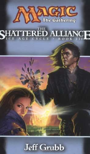 The Shattered Alliance (Magic: The Gathering - Ice Age Cycle, Book 3) (0786914033) by Jeff Grubb