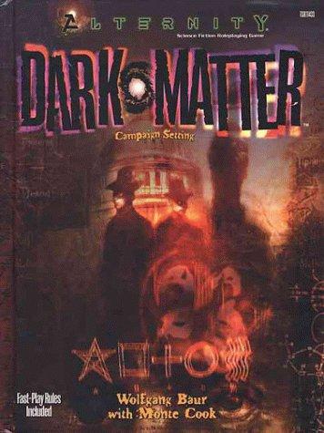 Dark Matter (Alternity Sci-Fi Roleplaying, Dark Matter Setting, Modern) (0786914335) by Wolfgang Baur