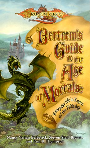 9780786914371: Bertrem's Guide to the Age of Mortals: Everyday Life in Krynn of the Fifth Age (A Dragonlance(r) Novel)