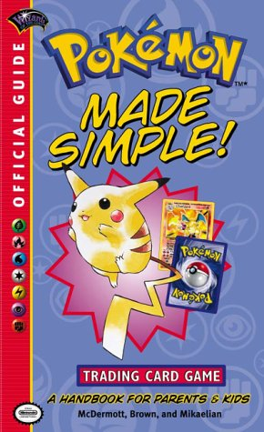 Pokemon Made Simple (Official Pokemon Guides) 9780786917662 The official guide to the game that's sweeping the country. This brief introduction to the phenomenal Pokmon trading card game tells you how to play the game, offers strategy tips, explains the Pokmon Trading Card Game League, provides information for parents on the educational benefits of the game, explains the basics of card trading, and gives the answers to many frequently asked questions about the game. The book is divided into sections for kids, for parents, and a section for parents and kids to read together.