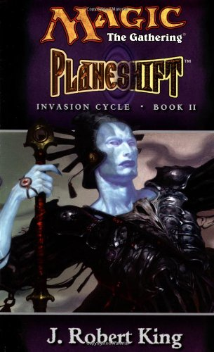 Planeshift (Magic: The Gathering - Invasion Cycle Book II) (Bk. II) (0786918020) by J. Robert King