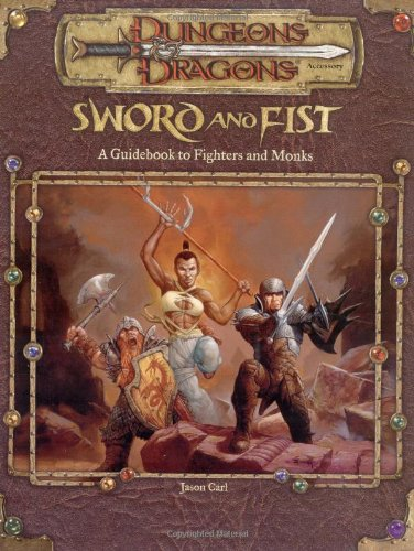 Sword and Fist: A Guidebook to Fighters and Monks (0786918292) by Jason Carl