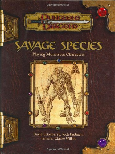 Savage Species: Playing Monstrous Characters (Dungeons & Dragons Supplement) (0786926481) by David Eckelberry; Jennifer Clarke Wilkes; Rich Redman; Sean K Reynolds