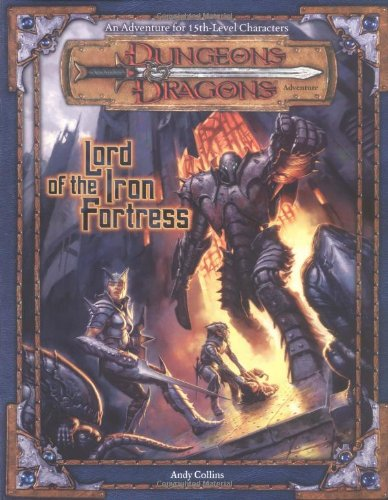 Lord of the Iron Fortress (Dungeons & Dragons d20 3.0 Fantasy Roleplaying Adventure, 15th Level) (078692652X) by Andy Collins