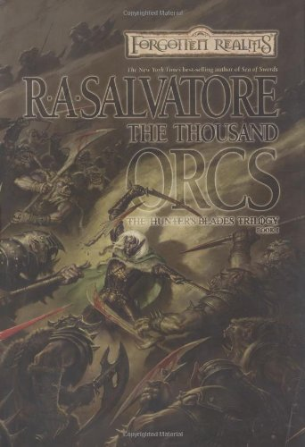 The Thousand Orcs (Forgotten Realms: The Hunter's Blades Trilogy, Book 1) (0786928042) by R.A. Salvatore