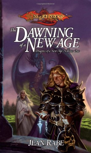 The Dawning of a New Age (Dragonlance: Dragons of a New Age, Book 1): Rabe, Jean