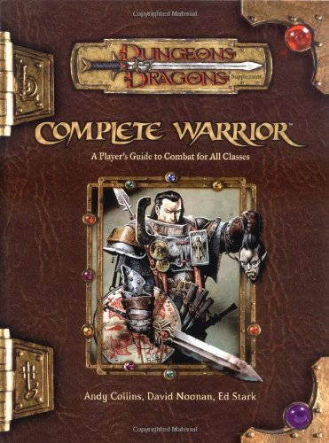 Complete Warrior (Dungeons & Dragons d20 3.5 Fantasy Roleplaying) (0786928808) by Andy Collins; David Noonan; Ed Stark