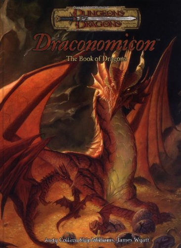 Draconomicon: The Book of Dragons (Dungeons & Dragons) (0786928840) by Andy Collins; James Wyatt; Skip Williams
