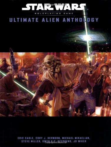 Ultimate Alien Anthology (Star Wars Roleplaying Game) (0786928883) by Eric Cagle; Michael Mikaelian; Owen K.C. Stephens; Steve Miller