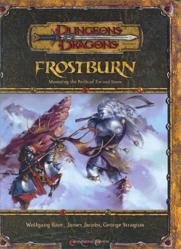 Frostburn: Mastering the Perils of Ice and Snow (Dungeons & Dragons d20 3.5 Fantasy Roleplaying Supplement) (0786928964) by George Strayton; James Jacobs; Wolfgang Baur