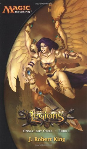 Legions (Magic the Gathering Novel: Onslaught Cycle) (0786929146) by J. Robert King