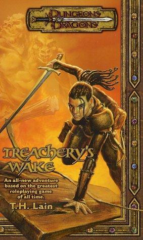 Treachery's Wake (Dungeons & Dragons Novel): Lain, T.H.