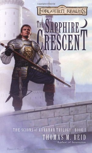 The Sapphire Crescent (Forgotten Realms: The Scions of Arrabar, Bk 1) (0786930276) by Reid, Thomas M.