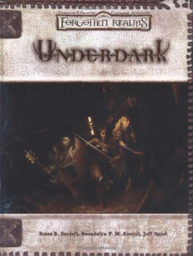 Underdark (Dungeons & Dragons d20 Fantasy Roleplaying, Forgotten Realms Accessory) (0786930535) by Bruce R. Cordell; Gwendolyn F. M. Kestrel; Jeff Quick