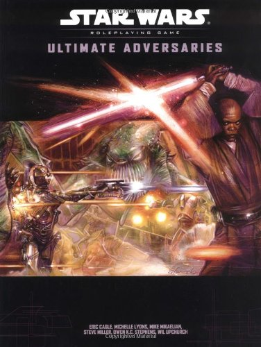 Ultimate Adversaries (Star Wars Roleplaying Game) (0786930543) by Cagle, Eric; Lyons, Michelle; Mikaelian, Michael; Miller, Steve; Stephens, Owen K.C.
