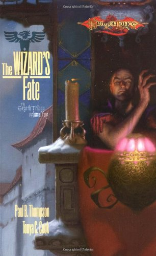 The Wizard's Fate (Dragonlance: The Ergoth Trilogy, Book 2) (0786932147) by Paul B. Thompson; Tonya C. Cook
