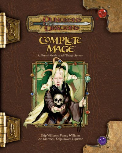 Complete Mage: A Player's Guide to All Things Arcane (Dungeons & Dragons d20 3.5 Fantasy ...