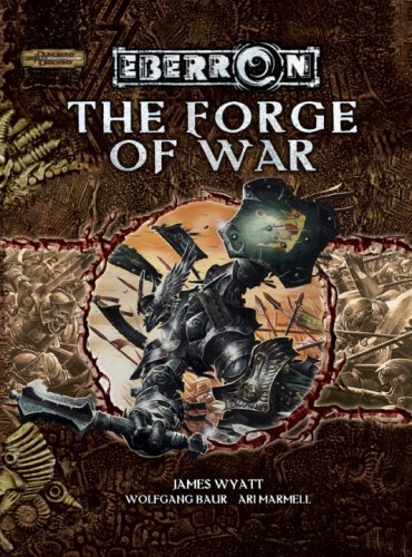 The Forge of War (Dungeons & Dragons d20 3.5 Fantasy Roleplaying, Eberron Setting) (0786941537) by Wyatt, James; Baur, Wolfgang; Marmell, Ari