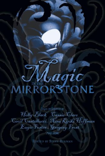 Magic in the Mirrorstone: Tales of Fantasy [3x SIGNED]: Black, Holly; Cecil Castellucci, Cassandra ...