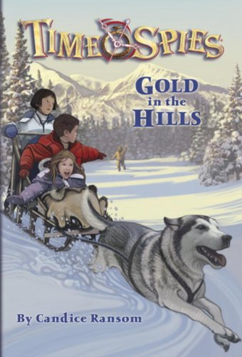 9780786947768: Gold in the Hills: A tale of the Klondike Gold Rush (Time Spies)