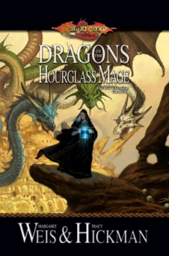 Dragons of the Hourglass Mage: The Lost Chronicles, Volume Three: Margaret Weis; Tracy Hickman