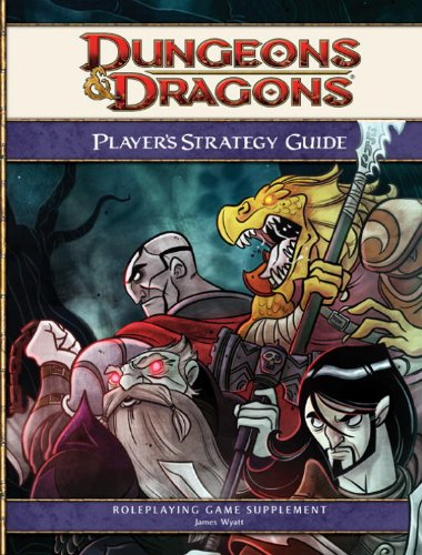 Dungeons & Dragons Player's Strategy Guide: A 4th Edition D&D Supplement: James Wyatt