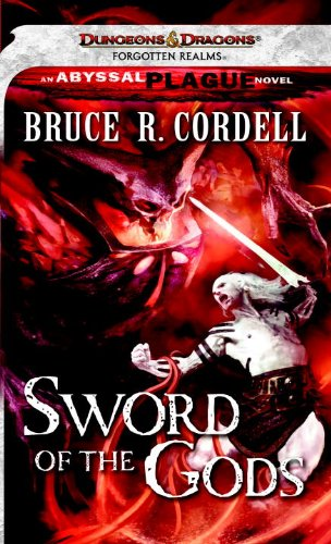 Sword of the Gods (Forgotten Realms: Abyssal Plague, Book 2): Cordell, Bruce R.