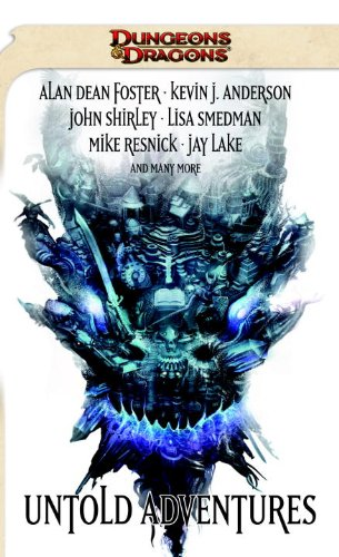 Untold Adventures: A Dungeons & Dragons Anthology (0786958375) by John Shirley; Alan Dean Foster; Lisa Smedman; Mark Sehestedt; Mike Resnick