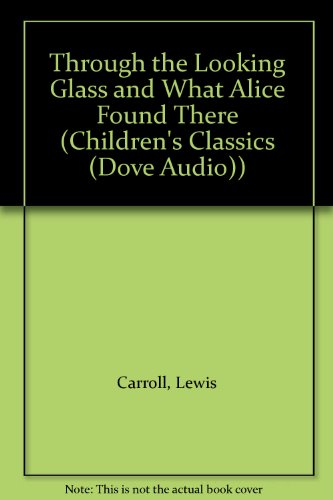 Lynn Redgrave Performs Through the Looking Glass & What Alice Found There (Children's Classics (Dove Audio)) (9780787103378) by Lewis Carroll
