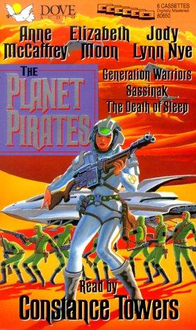 The Planet Pirates: Generation Warriors/Sassinak/the Death of Sleep: McCaffrey, Anne, ...