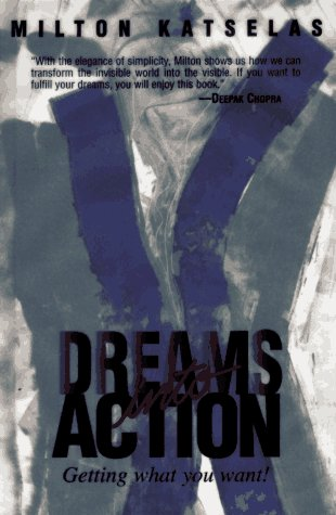 Dreams into Action : Getting What You Want!: Katselas, Milton