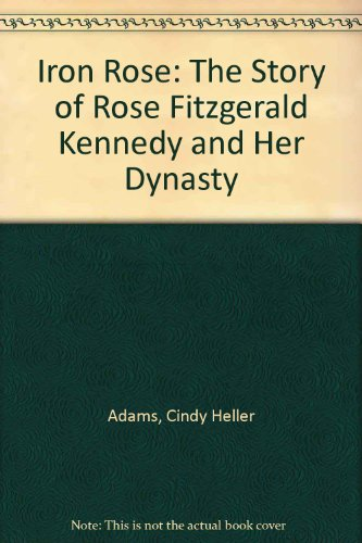 9780787110765: Iron Rose: The Story of Rose Fitzgerald Kennedy and Her Dynasty